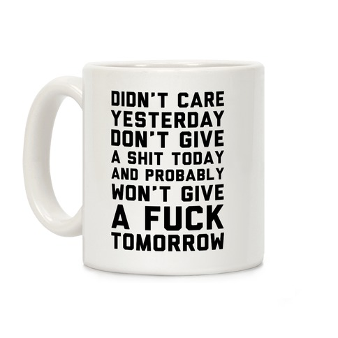 Didn't Care Yesterday Don't Give A Shit Today Coffee Mug