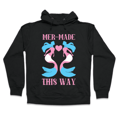 Mer-Made This Way - Trans Hooded Sweatshirt