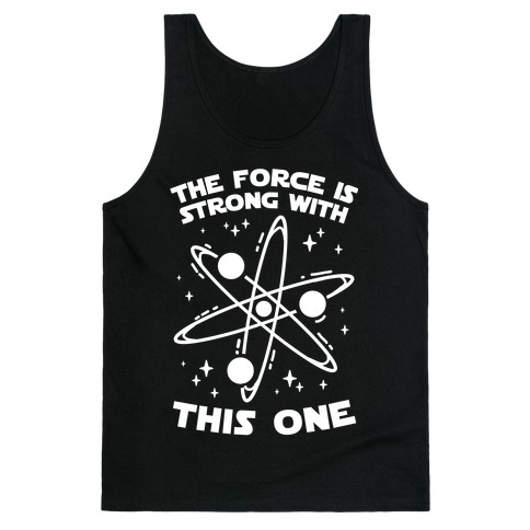 The Force Is Strong With This One Tank Top