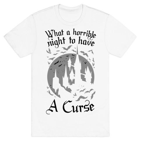 What A Horrible Night To Have A Curse T-Shirt