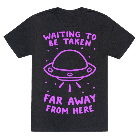Waiting To Be Taken Far Away From Here T-Shirt