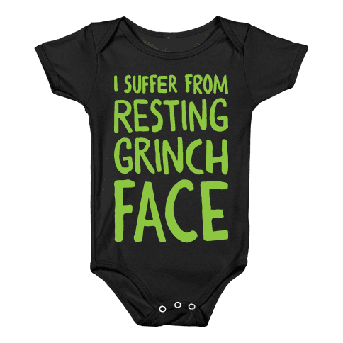 I Suffer From Resting Grinch Face Baby Onesy