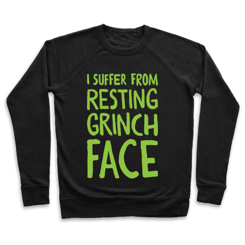 I Suffer From Resting Grinch Face Pullover