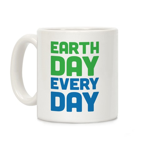 Earth Day Every Day Coffee Mug