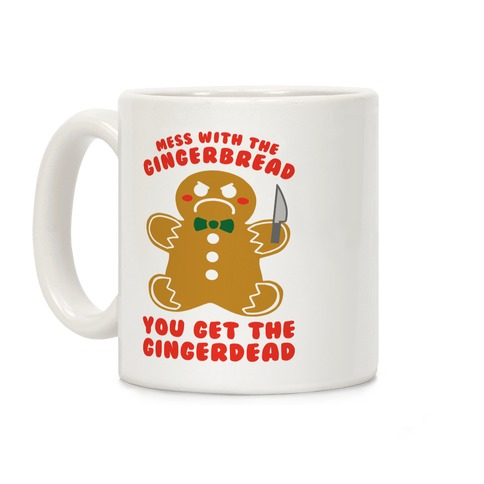 Mess With The Gingerbread, You Get The Gingerdead Coffee Mug