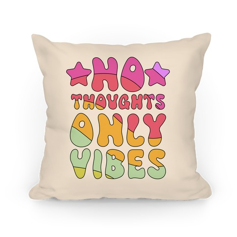 No Thoughts Only Vibes Pillow
