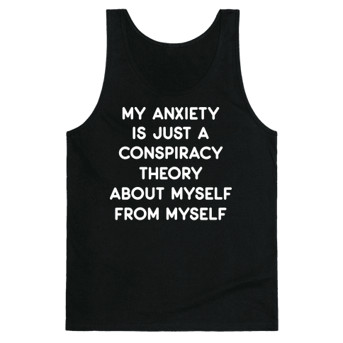 My Anxiety Is Just A Conspiracy Theory Tank Top