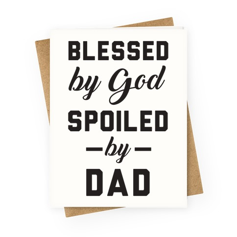 Blessed by God Spoiled by Dad Greeting Card