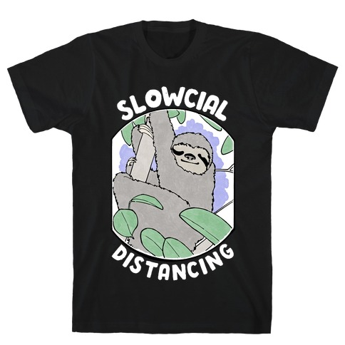 Slowcial Distancing T-Shirt