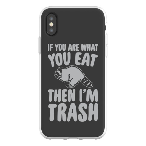 If You Are What You Eat Then I'm Trash Phone Flexi-Case
