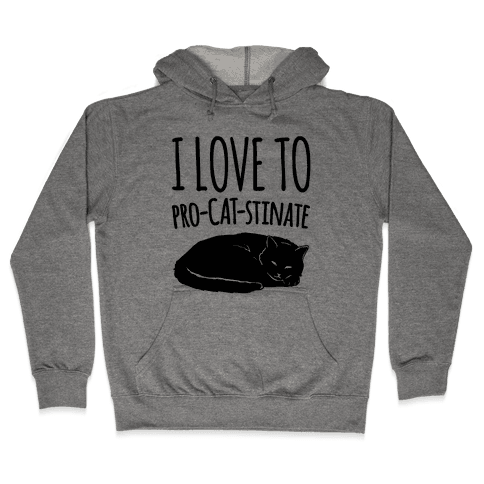 I Love To Pro-Cat-Stinate Cat Parody Hooded Sweatshirt