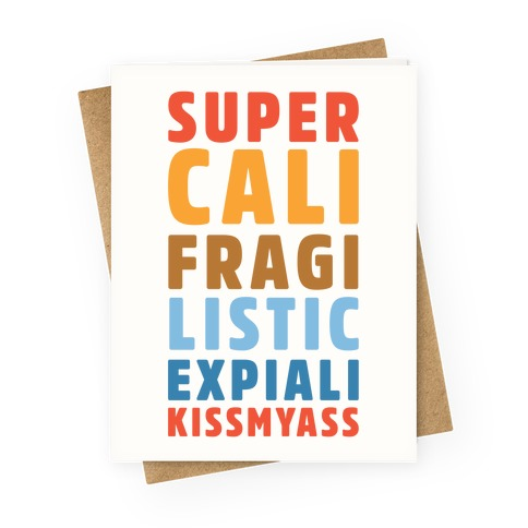 Supercalifragilistic Expiali Kissmyass Greeting Card