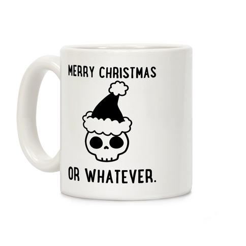 Merry Christmas Or Whatever Coffee Mug