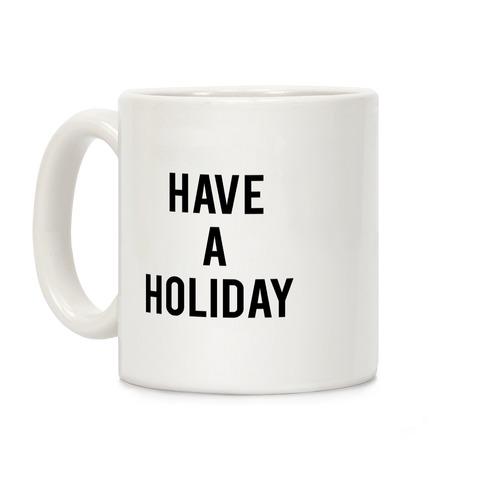 Have a Holiday Coffee Mug