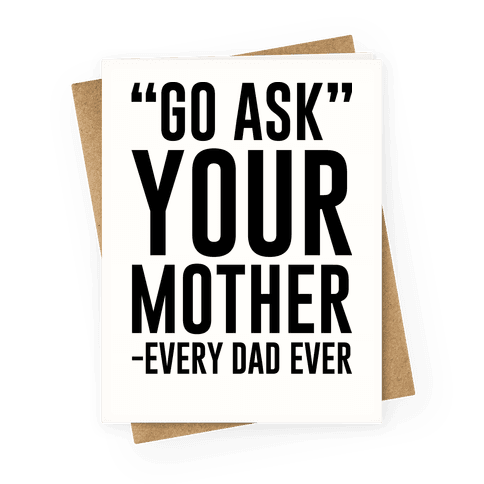 Go Ask Your Mother Greeting Card