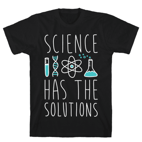 Science Has The Solutions Mens T-Shirt