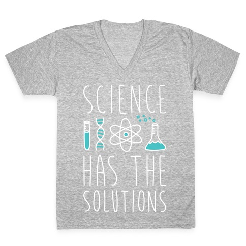 Science Has The Solutions V-Neck Tee Shirt