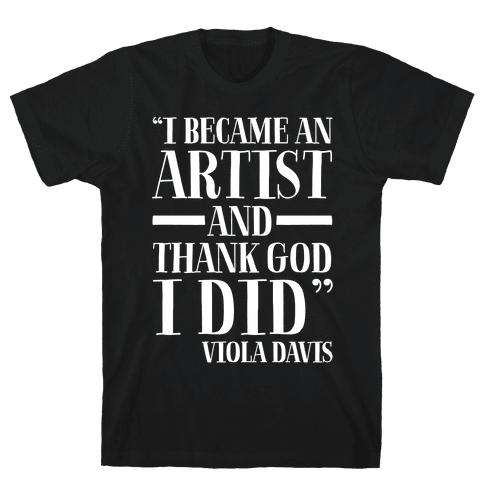 I Became An Artist and Thank God I Did White Print Mens T-Shirt