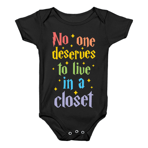 No One Deserves To Live In A Closet Baby Onesy