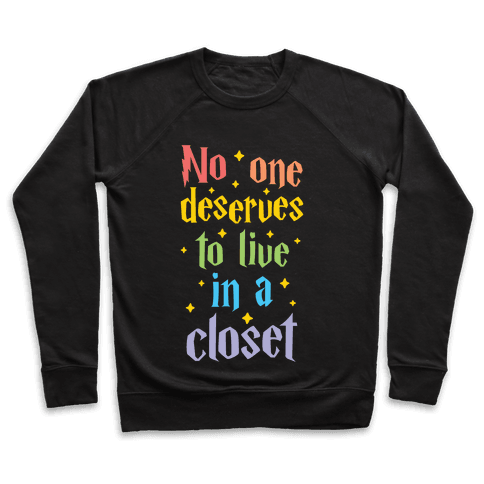 No One Deserves To Live In A Closet Pullover