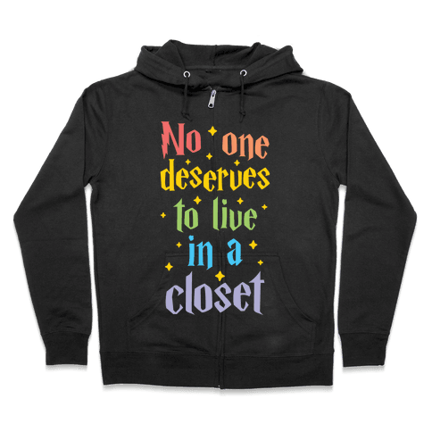 No One Deserves To Live In A Closet Zip Hoodie