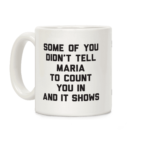 Some Of You Didn't Tell Maria To Count You In And It Shows Coffee Mug