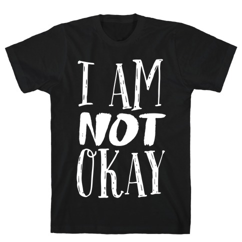 I Am NOT Okay T-Shirt
