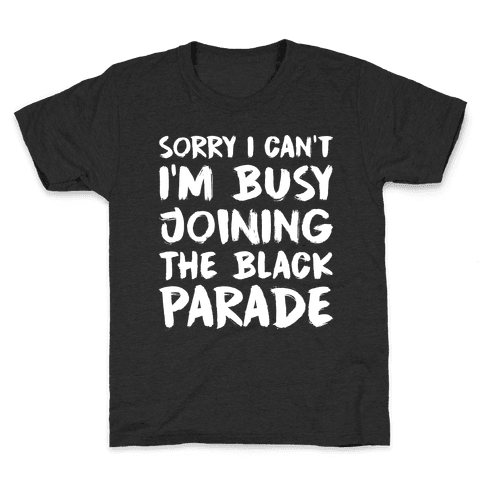 Sorry I Can't I'm Busy Joining The Black Parade Kids T-Shirt