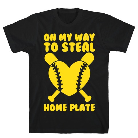 On My Way To Steal Home Plate T-Shirt