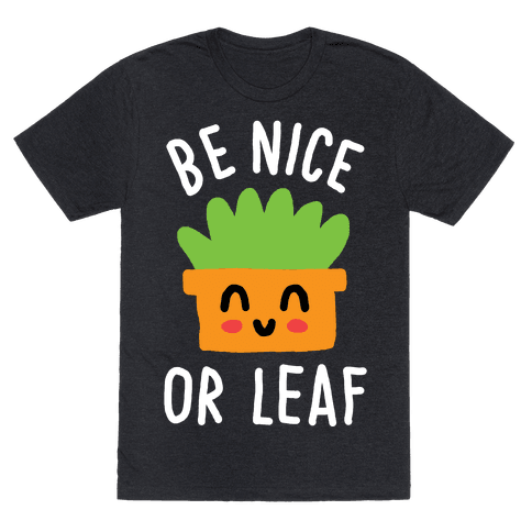 Be Nice Or Leaf Plant Mens T-Shirt