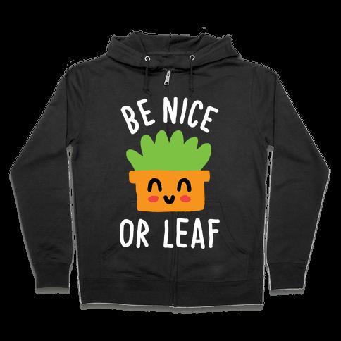 Be Nice Or Leaf Plant Zip Hoodie