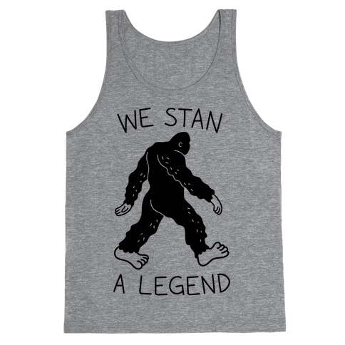 We Stan A Legend Bigfoot Tank Top