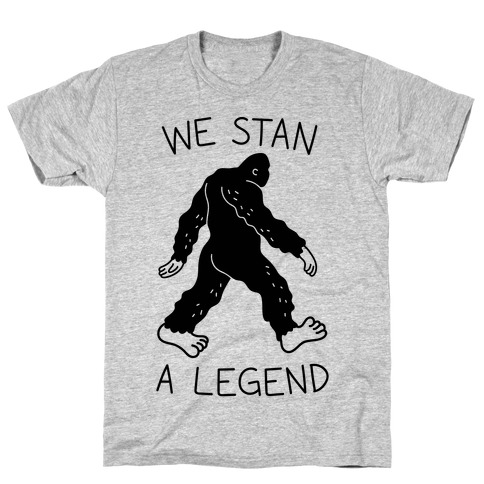 We Stan A Legend Bigfoot T-Shirt