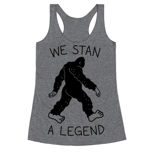 We Stan A Legend Bigfoot Racerback Tank Top
