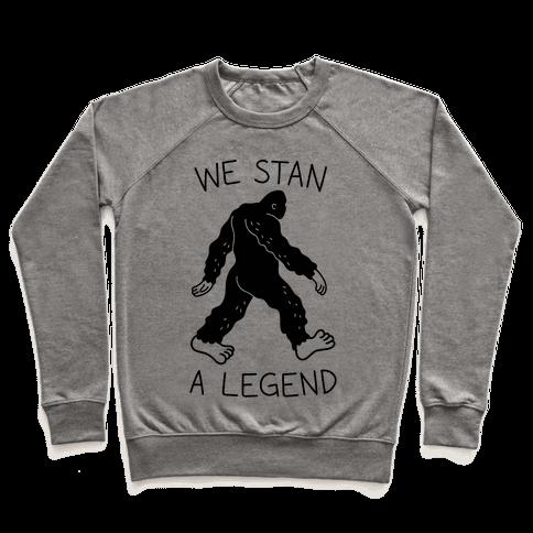 We Stan A Legend Bigfoot Pullover
