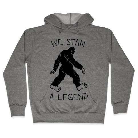 We Stan A Legend Bigfoot Hooded Sweatshirt