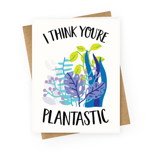 I Think You're Plantastic Greeting Card