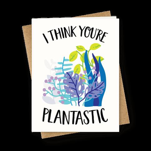 I Think You're Plantastic Greeting Card