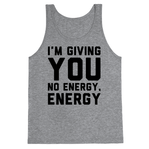 I'm Giving You No Energy Energy Meme  Tank Top