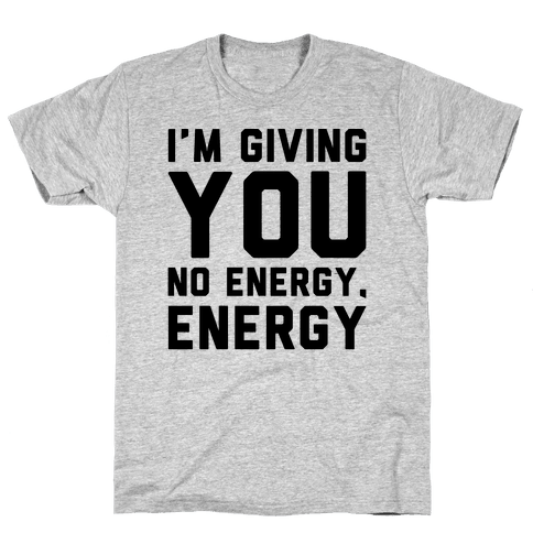 I'm Giving You No Energy Energy Meme  Mens T-Shirt