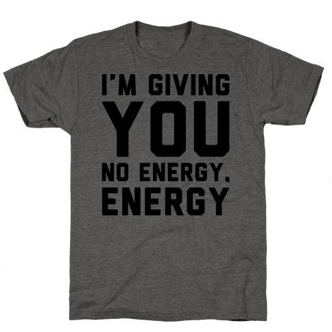I'm Giving You No Energy Energy Meme  Mens T-Shirt