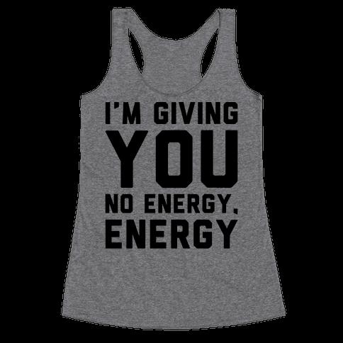 I'm Giving You No Energy Energy Meme  Racerback Tank Top