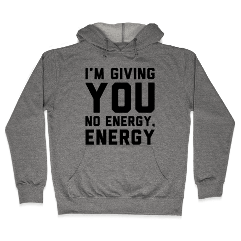 I'm Giving You No Energy Energy Meme  Hooded Sweatshirt