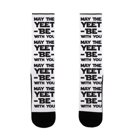 May The Yeet Be With You Sock