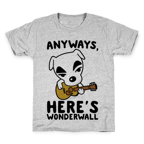 Anyways Here's Wonderwall Parody Kids T-Shirt