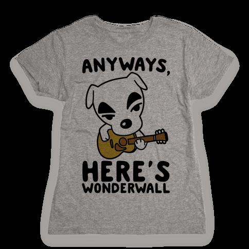 Anyways Here's Wonderwall Parody Womens T-Shirt