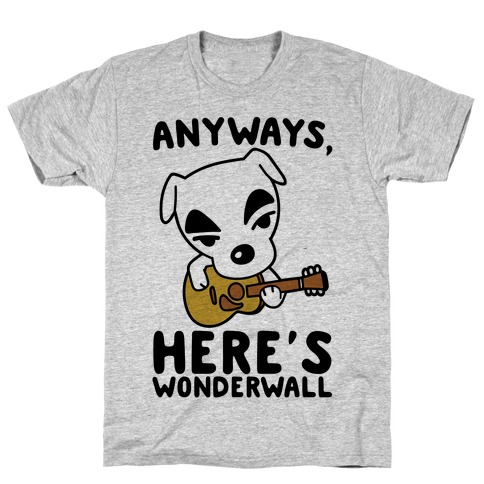 Anyways Here's Wonderwall Parody T-Shirt