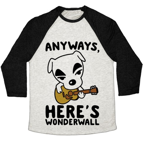 Anyways Here's Wonderwall Parody Baseball Tee