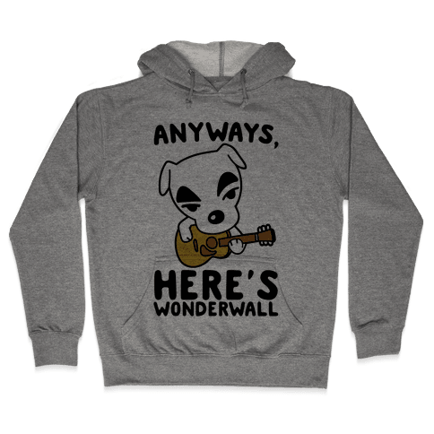 Anyways Here's Wonderwall Parody Hooded Sweatshirt