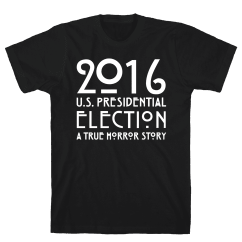 2016 U.S. Presidential Election A True Horror Story Parody White Print Mens T-Shirt